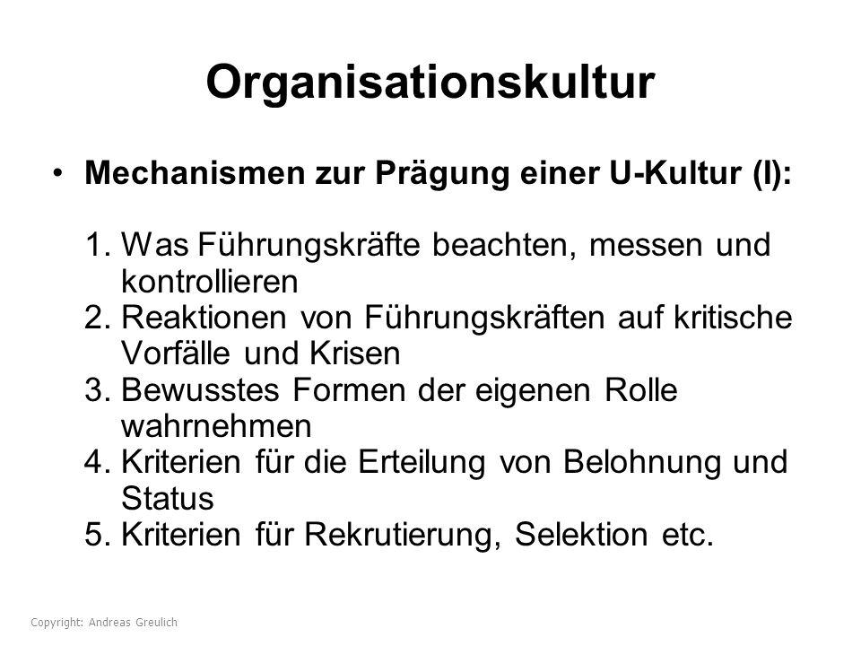 Organisationskultur Mechanismen zur Prägung einer U-Kultur (I): 1. Was Führungskräfte beachten, messen und kontrollieren 2. Reaktionen von Führungskrä