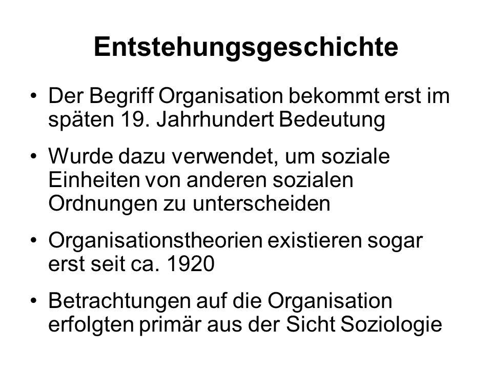 Entstehungsgeschichte Der Begriff Organisation bekommt erst im späten 19. Jahrhundert Bedeutung Wurde dazu verwendet, um soziale Einheiten von anderen
