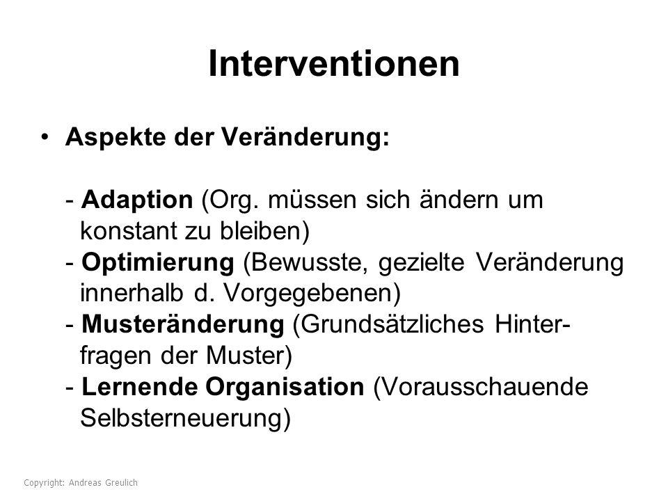 Interventionen Aspekte der Veränderung: - Adaption (Org. müssen sich ändern um konstant zu bleiben) - Optimierung (Bewusste, gezielte Veränderung inne