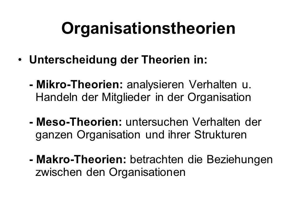 Organisationstheorien Unterscheidung der Theorien in: - Mikro-Theorien: analysieren Verhalten u. Handeln der Mitglieder in der Organisation - Meso-The