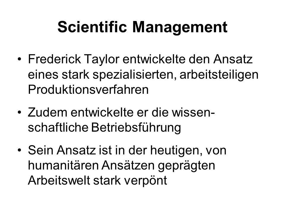 Scientific Management Frederick Taylor entwickelte den Ansatz eines stark spezialisierten, arbeitsteiligen Produktionsverfahren Zudem entwickelte er d