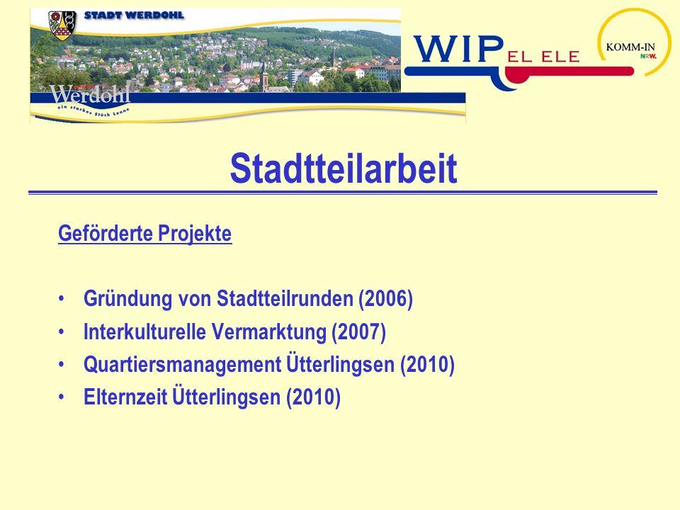 Stadtteilarbeit Geförderte Projekte Gründung von Stadtteilrunden (2006) Interkulturelle Vermarktung (2007) Quartiersmanagement Ütterlingsen (2010) Elt