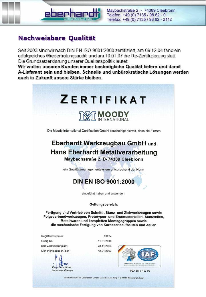 Nachweisbare Qualität Seit 2003 sind wir nach DIN EN ISO 9001:2000 zertifiziert, am 09.12.04 fand ein erfolgreiches Wiederholungsaudit und am 10.01.07 die Re-Zertifizierung statt.