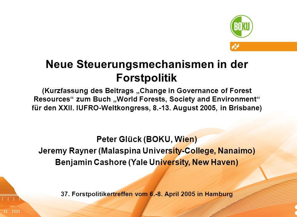 Neue Steuerungsmechanismen in der Forstpolitik (Kurzfassung des Beitrags Change in Governance of Forest Resources zum Buch World Forests, Society and Environment für den XXII.