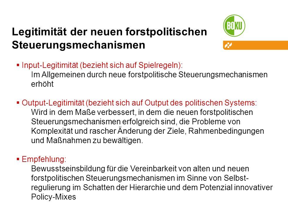 Legitimität der neuen forstpolitischen Steuerungsmechanismen Input-Legitimität (bezieht sich auf Spielregeln): Im Allgemeinen durch neue forstpolitisc