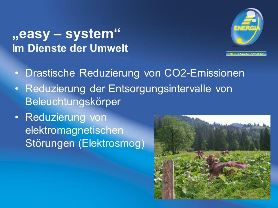 easy – system Im Dienste der Umwelt Drastische Reduzierung von CO2-Emissionen Reduzierung der Entsorgungsintervalle von Beleuchtungskörper Reduzierung von elektromagnetischen Störungen (Elektrosmog)