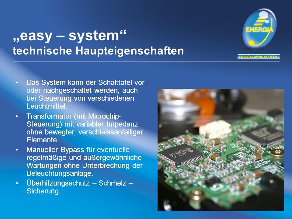 easy – system technische Haupteigenschaften Das System kann der Schalttafel vor- oder nachgeschaltet werden, auch bei Steuerung von verschiedenen Leuchtmittel.