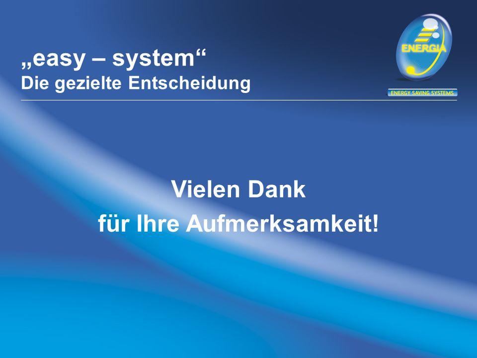 easy – system Die gezielte Entscheidung Vielen Dank für Ihre Aufmerksamkeit!