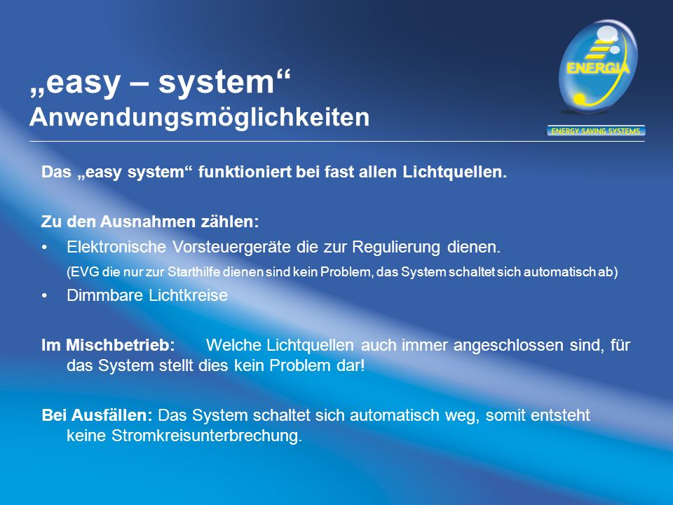 easy – system Anwendungsmöglichkeiten Das easy system funktioniert bei fast allen Lichtquellen. Zu den Ausnahmen zählen: Elektronische Vorsteuergeräte