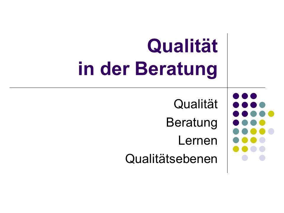 Qualität in der Beratung Qualität Beratung Lernen Qualitätsebenen
