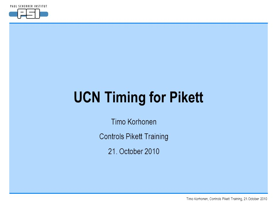 Timo Korhonen, Controls Pikett Training, 21.October 2010 UCN Timing for Pikett Timo Korhonen Controls Pikett Training 21. October 2010