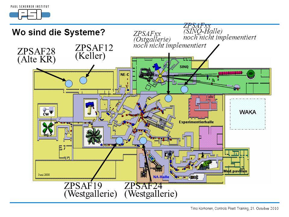 Timo Korhonen, Controls Pikett Training, 21. October 2010 Wo sind die Systeme? ZPSAF28 (Alte KR) ZPSAF12 (Keller) ZPSAF19 (Westgallerie) ZPSAF24 (West