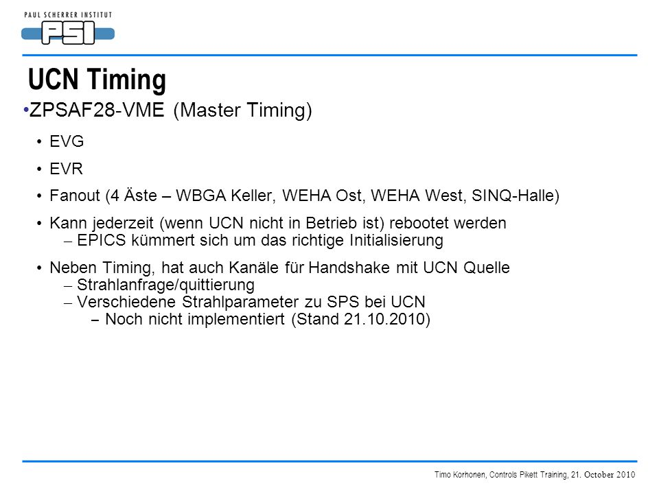 Timo Korhonen, Controls Pikett Training, 21. October 2010 UCN Timing ZPSAF28-VME (Master Timing) EVG EVR Fanout (4 Äste – WBGA Keller, WEHA Ost, WEHA