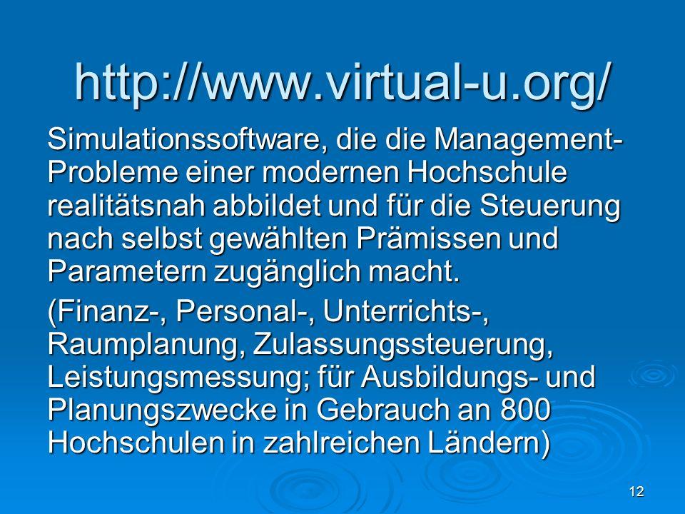 12 http://www.virtual-u.org/ Simulationssoftware, die die Management- Probleme einer modernen Hochschule realitätsnah abbildet und für die Steuerung n