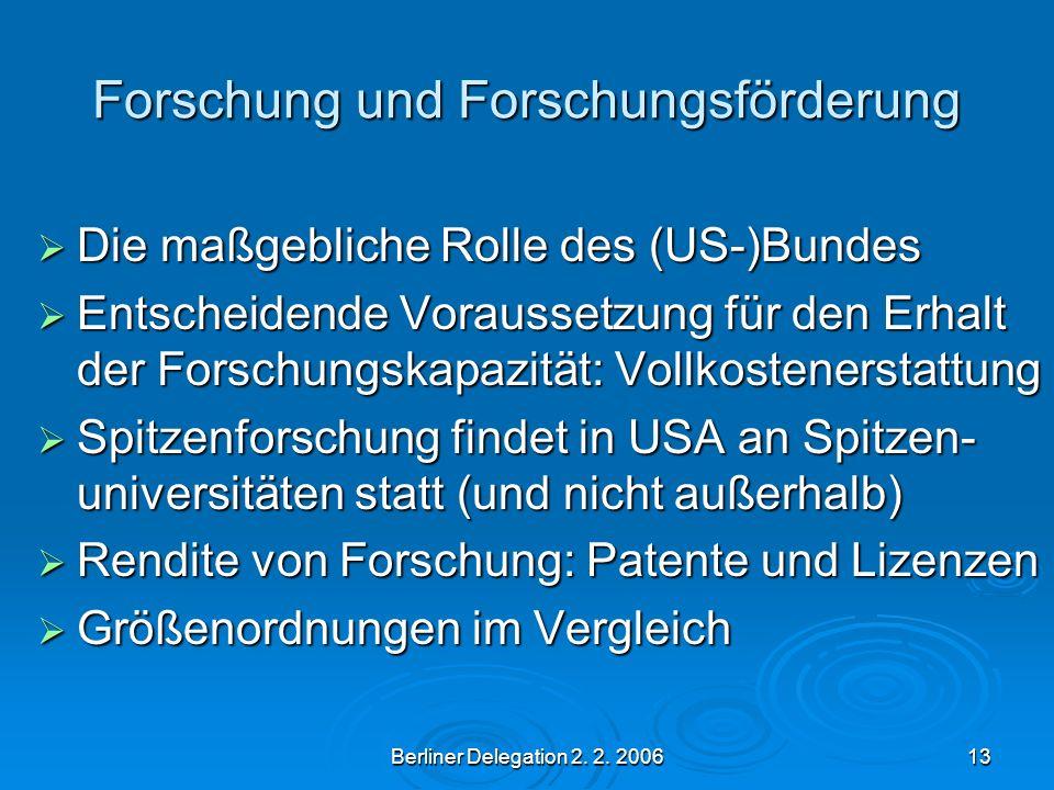 Berliner Delegation 2. 2. 200613 Forschung und Forschungsförderung Die maßgebliche Rolle des (US-)Bundes Die maßgebliche Rolle des (US-)Bundes Entsche