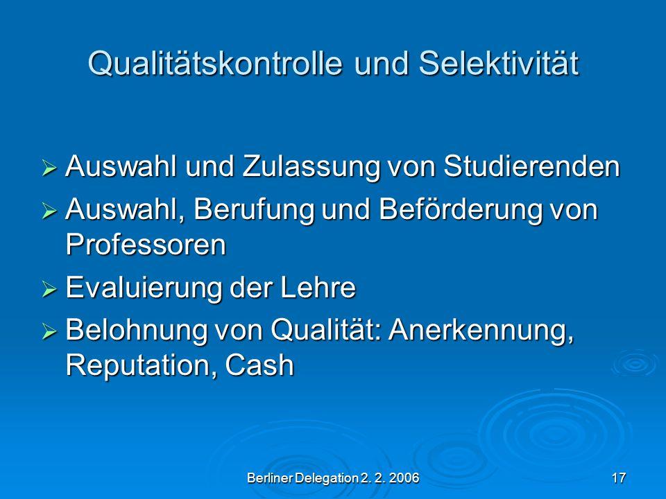 Berliner Delegation 2. 2. 200617 Qualitätskontrolle und Selektivität Auswahl und Zulassung von Studierenden Auswahl und Zulassung von Studierenden Aus