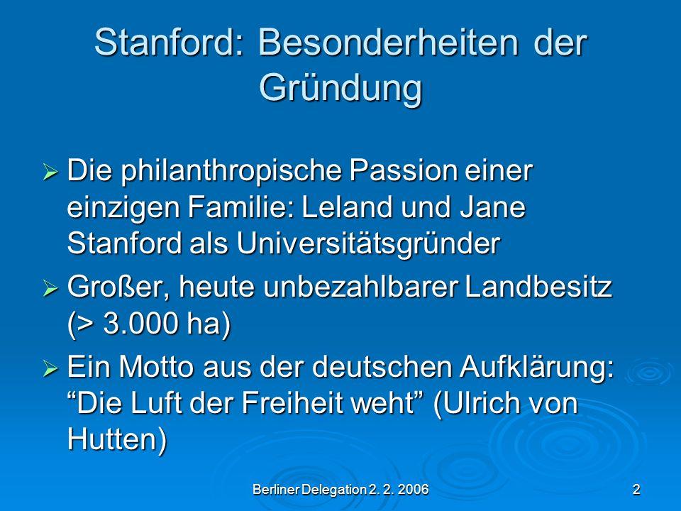 Berliner Delegation 2. 2. 20062 Stanford: Besonderheiten der Gründung Die philanthropische Passion einer einzigen Familie: Leland und Jane Stanford al