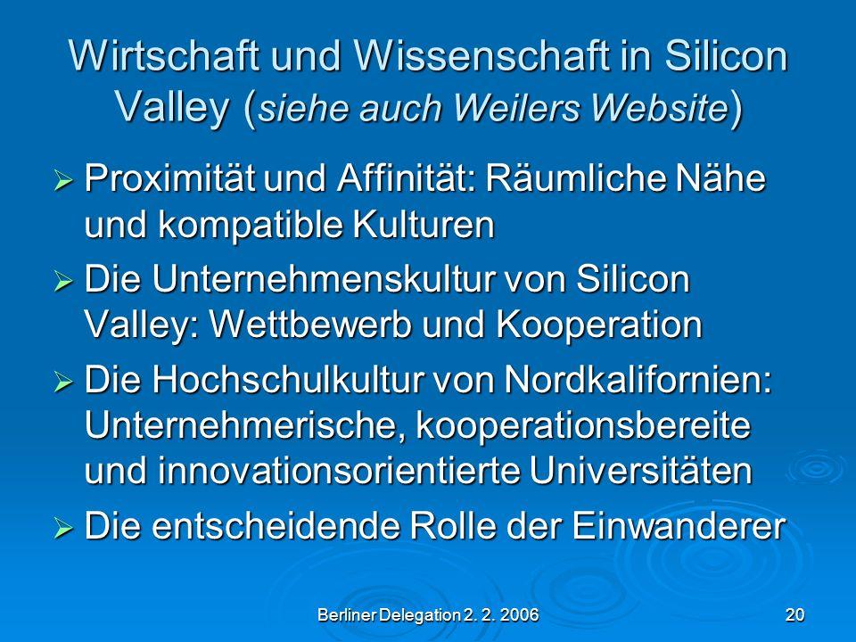 Berliner Delegation 2. 2. 200620 Wirtschaft und Wissenschaft in Silicon Valley ( siehe auch Weilers Website ) Proximität und Affinität: Räumliche Nähe
