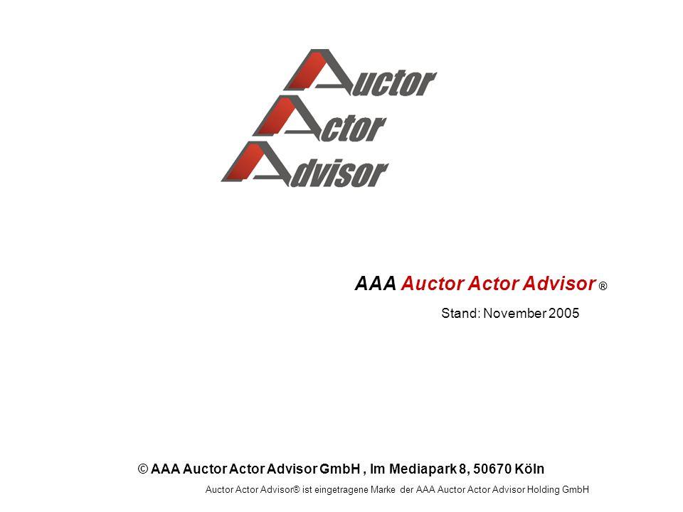 © AAA Auctor Actor Advisor GmbH, Im Mediapark 8, 50670 Köln Auctor Actor Advisor® ist eingetragene Marke der AAA Auctor Actor Advisor Holding GmbH AAA Auctor Actor Advisor ® Stand: November 2005