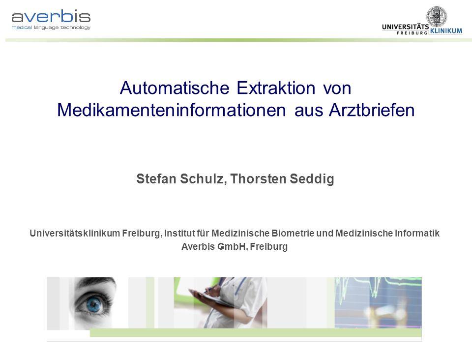 Stefan Schulz, Thorsten Seddig Automatische Extraktion von Medikamenteninformationen aus Arztbriefen Universitätsklinikum Freiburg, Institut für Mediz