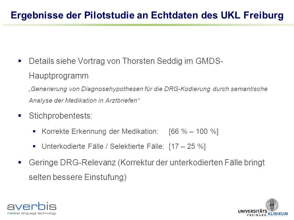Ergebnisse der Pilotstudie an Echtdaten des UKL Freiburg Details siehe Vortrag von Thorsten Seddig im GMDS- Hauptprogramm Generierung von Diagnosehypo