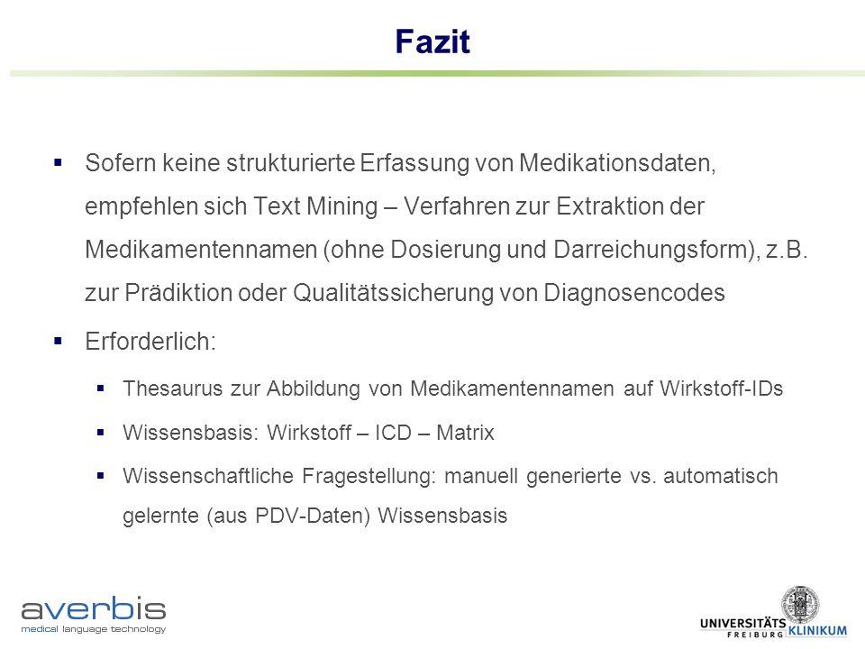 Fazit Sofern keine strukturierte Erfassung von Medikationsdaten, empfehlen sich Text Mining – Verfahren zur Extraktion der Medikamentennamen (ohne Dos