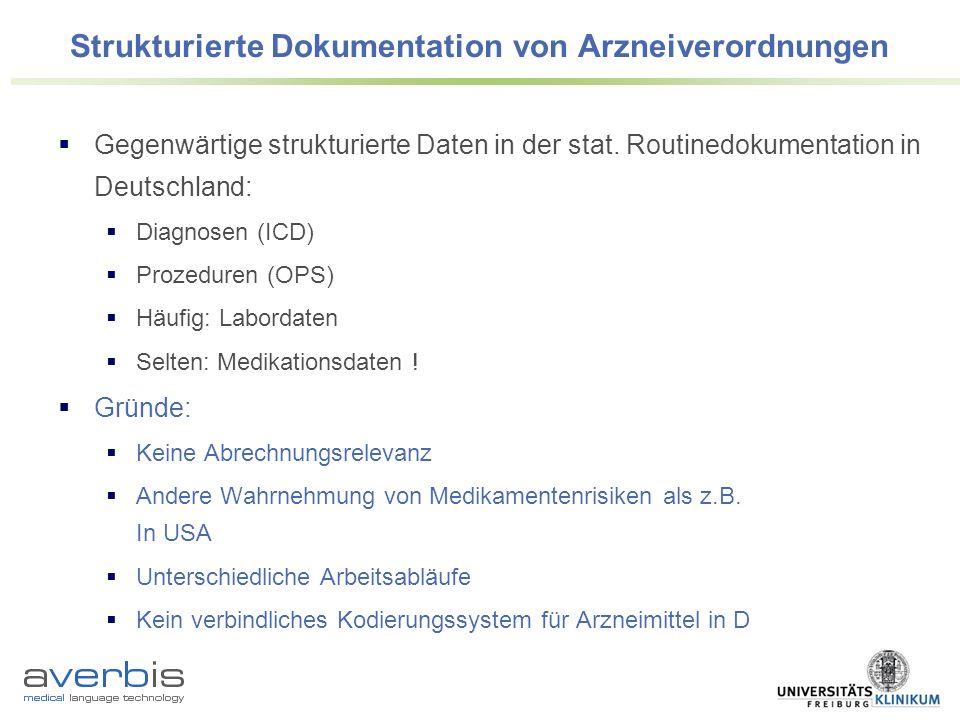 Strukturierte Dokumentation von Arzneiverordnungen Vorteile: Entscheidungsunterstützung Erkennung von Medikamenteninteraktionen und Kontraindikationen Steuerung des Verschreibungsverhaltens (unter medizinischen und krankenhausökonomischen Aspekten) Abrechnungsrelevanz?