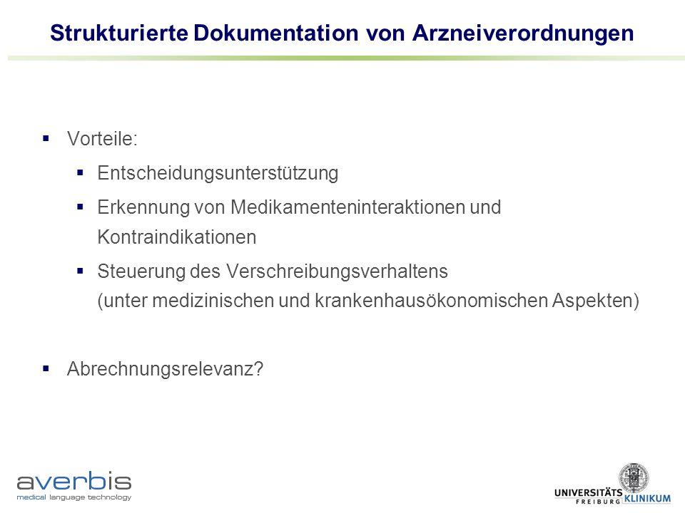 Strukturierte Dokumentation von Arzneiverordnungen Vorteile: Entscheidungsunterstützung Erkennung von Medikamenteninteraktionen und Kontraindikationen