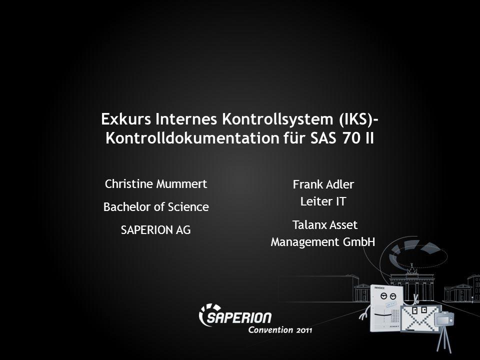 Christine Mummert Bachelor of Science SAPERION AG Exkurs Internes Kontrollsystem (IKS)- Kontrolldokumentation für SAS 70 II Frank Adler Leiter IT Tala