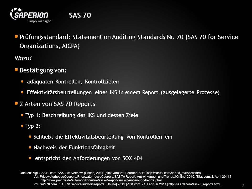 SAS 70 Prüfungsstandard: Statement on Auditing Standards Nr. 70 (SAS 70 for Service Organizations, AICPA) Wozu? Bestätigung von: adäquaten Kontrollen,