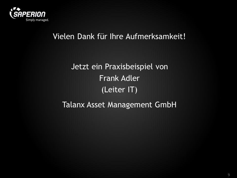 Vielen Dank für Ihre Aufmerksamkeit! Jetzt ein Praxisbeispiel von Frank Adler (Leiter IT) Talanx Asset Management GmbH 9