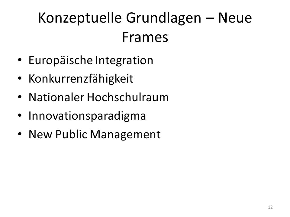 Konzeptuelle Grundlagen – Neue Frames Europäische Integration Konkurrenzfähigkeit Nationaler Hochschulraum Innovationsparadigma New Public Management 12