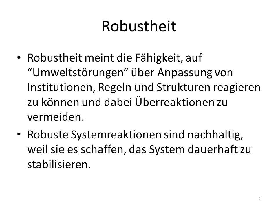 Robustheit Robustheit meint die Fähigkeit, auf Umweltstörungen über Anpassung von Institutionen, Regeln und Strukturen reagieren zu können und dabei Überreaktionen zu vermeiden.