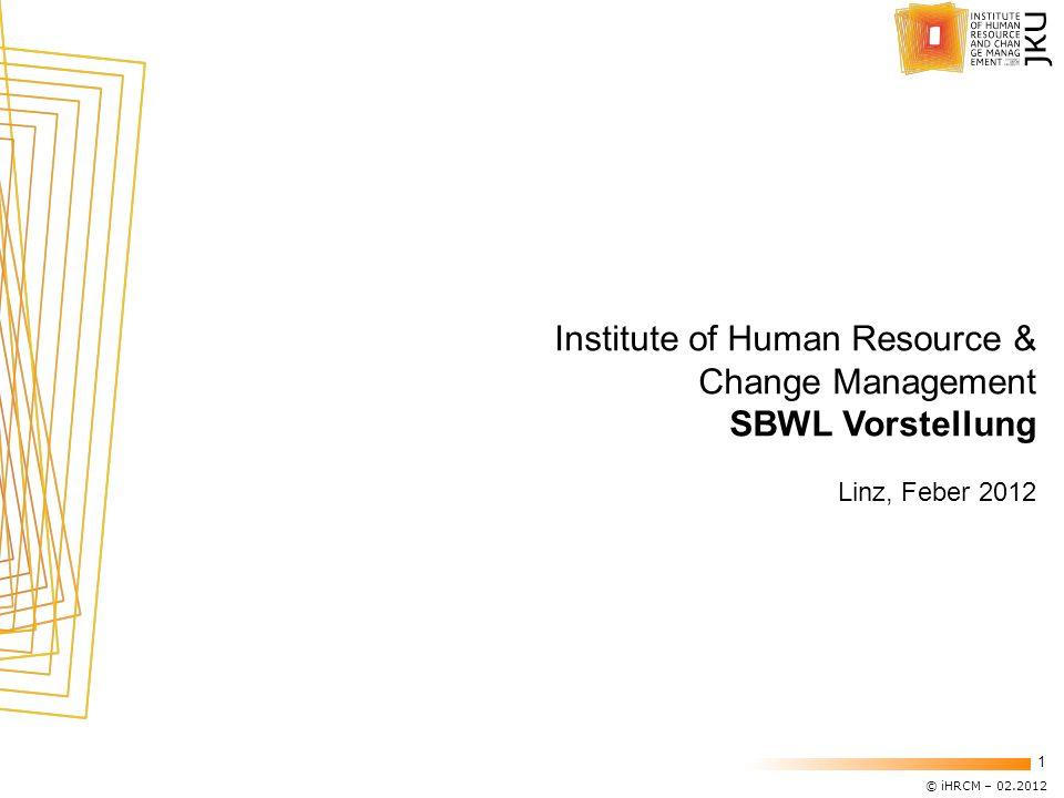 © iHRCM – 02.2012 1 Institute of Human Resource & Change Management SBWL Vorstellung Linz, Feber 2012
