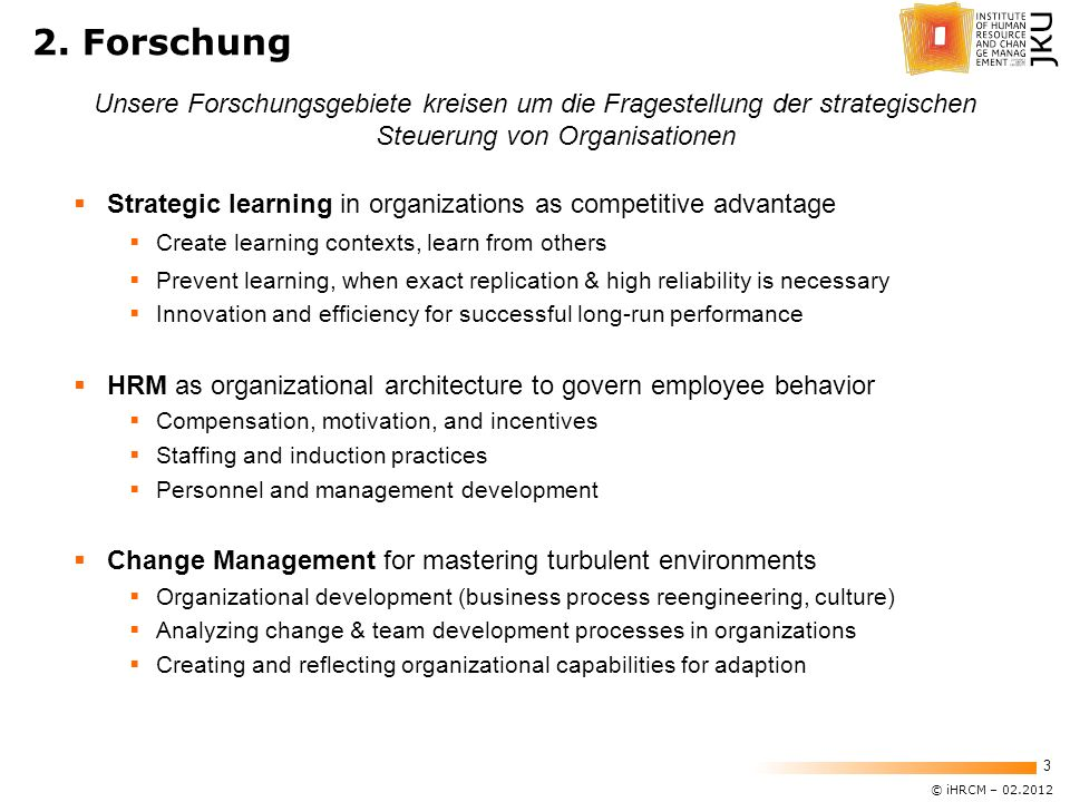 © iHRCM – 02.2012 3 2. Forschung Strategic learning in organizations as competitive advantage Create learning contexts, learn from others Prevent lear