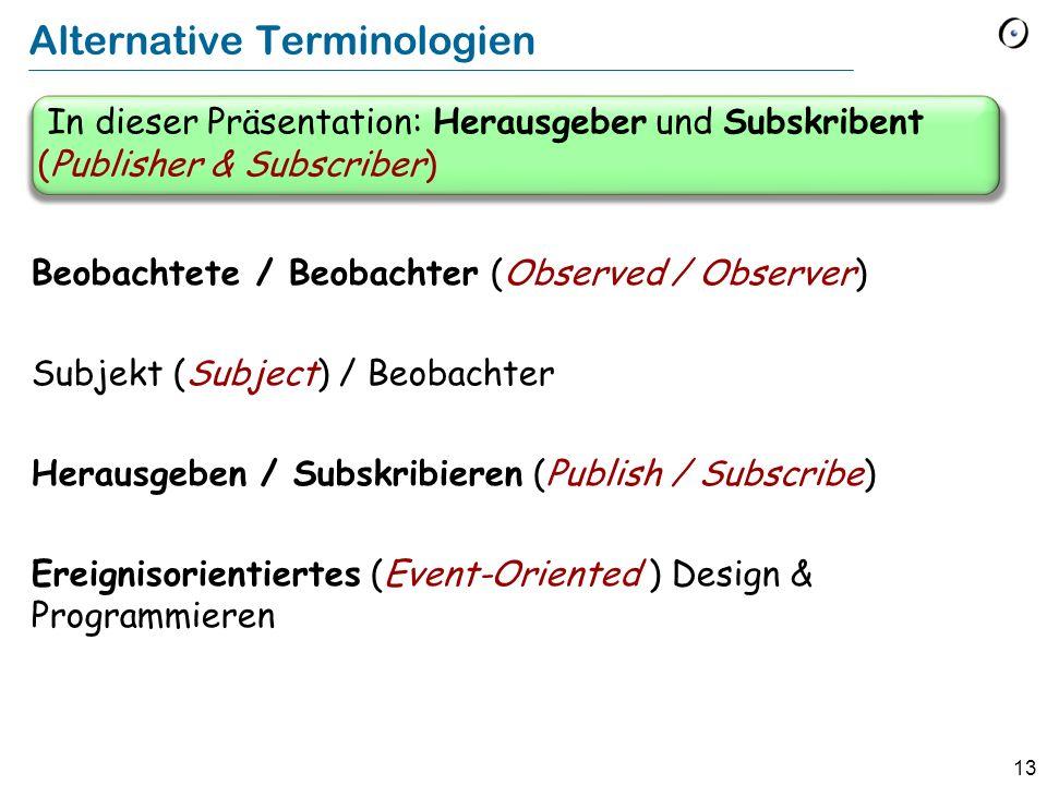 13 Alternative Terminologien Beobachtete / Beobachter (Observed / Observer) Subjekt (Subject) / Beobachter Herausgeben / Subskribieren (Publish / Subs