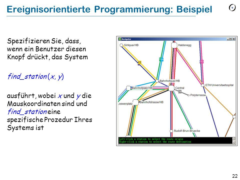 22 Ereignisorientierte Programmierung: Beispiel Spezifizieren Sie, dass, wenn ein Benutzer diesen Knopf drückt, das System find_station (x, y) ausführ