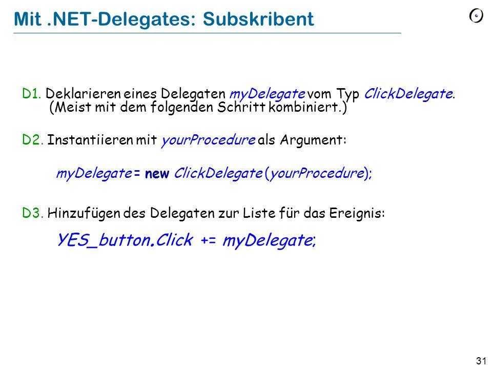 31 Mit.NET-Delegates: Subskribent D1. Deklarieren eines Delegaten myDelegate vom Typ ClickDelegate. (Meist mit dem folgenden Schritt kombiniert.) D2.