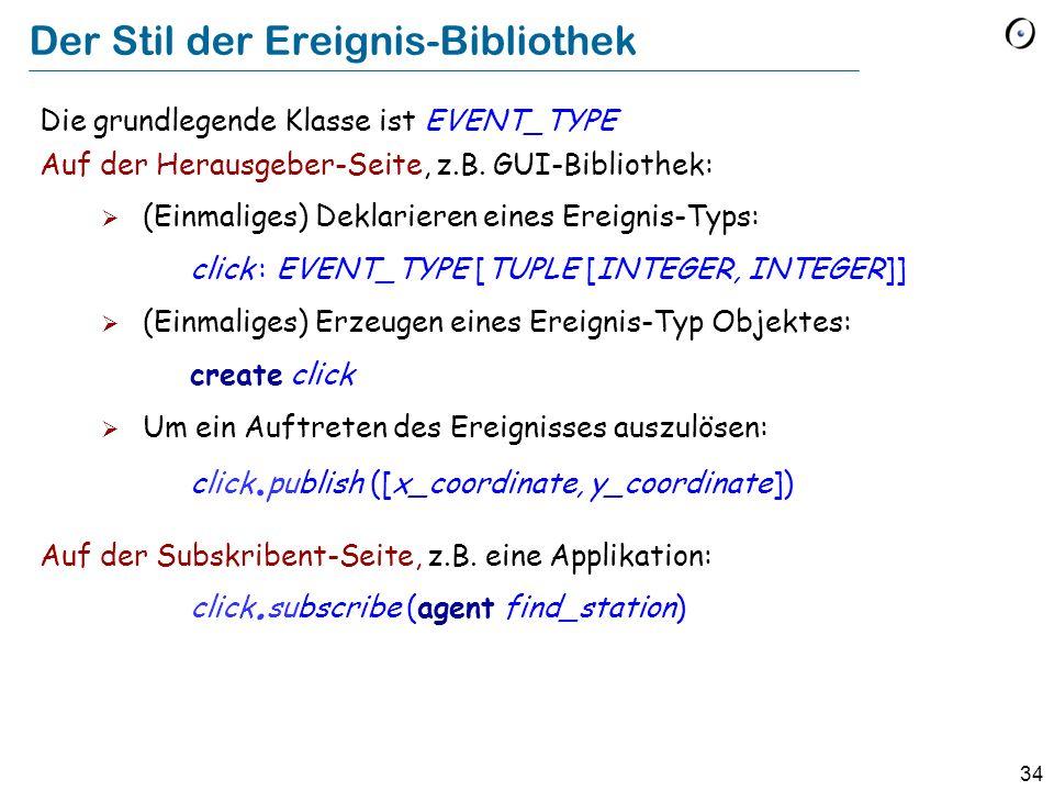 34 Der Stil der Ereignis-Bibliothek Die grundlegende Klasse ist EVENT_TYPE Auf der Herausgeber-Seite, z.B. GUI-Bibliothek: (Einmaliges) Deklarieren ei