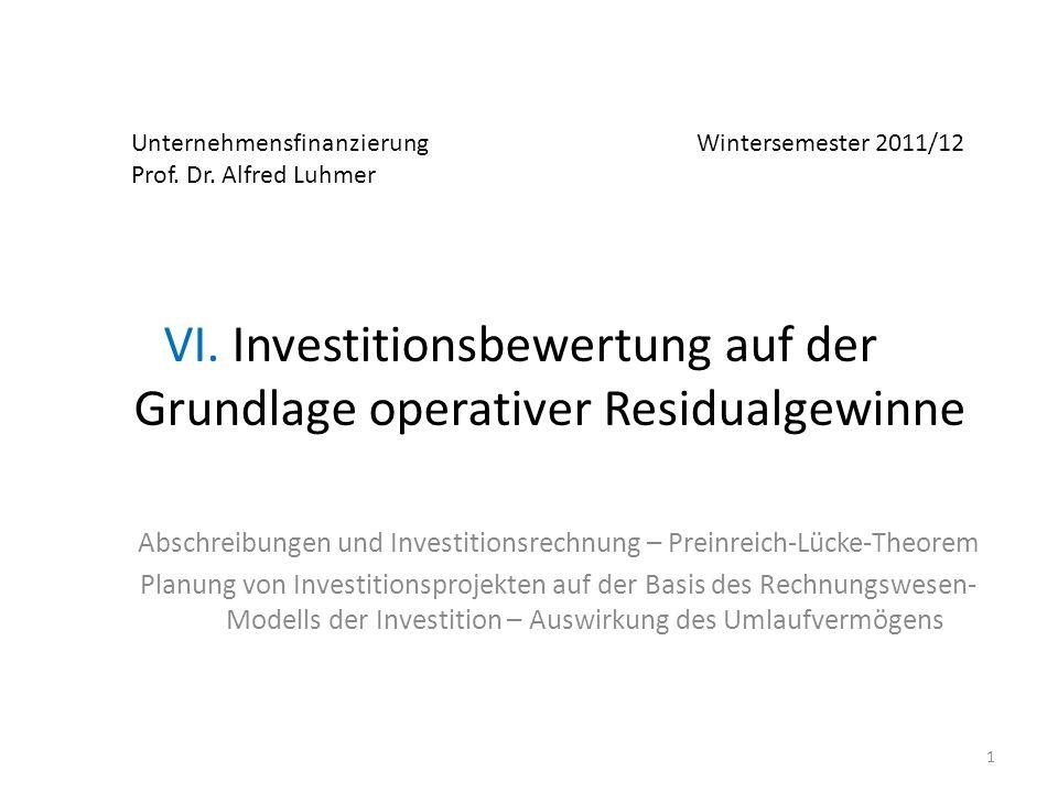 Unternehmensfinanzierung Wintersemester 2011/12 Prof. Dr. Alfred Luhmer VI. Investitionsbewertung auf der Grundlage operativer Residualgewinne Abschre