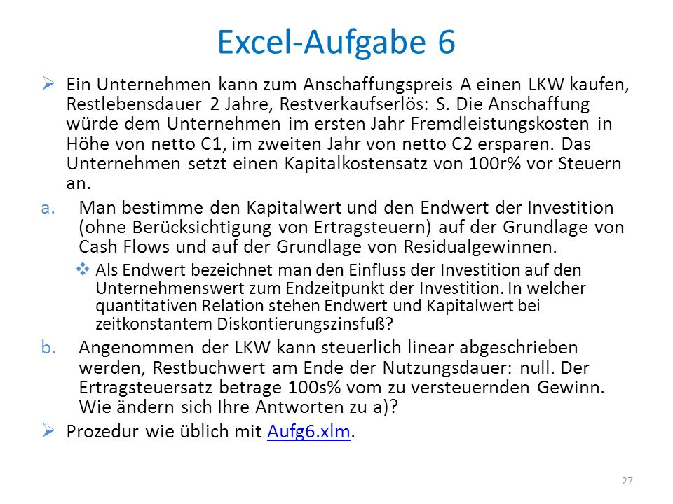 Excel-Aufgabe 6 Ein Unternehmen kann zum Anschaffungspreis A einen LKW kaufen, Restlebensdauer 2 Jahre, Restverkaufserlös: S.