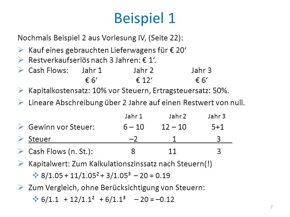 Beispiel 1 Nochmals Beispiel 2 aus Vorlesung IV, (Seite 22): Kauf eines gebrauchten Lieferwagens für 20 Restverkaufserlös nach 3 Jahren: 1. Cash Flows