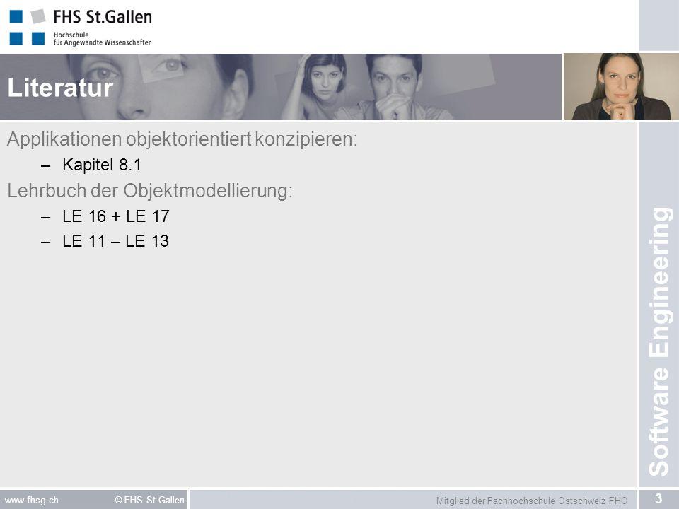 Mitglied der Fachhochschule Ostschweiz FHO 3 www.fhsg.ch © FHS St.Gallen Software Engineering Literatur Applikationen objektorientiert konzipieren: –K