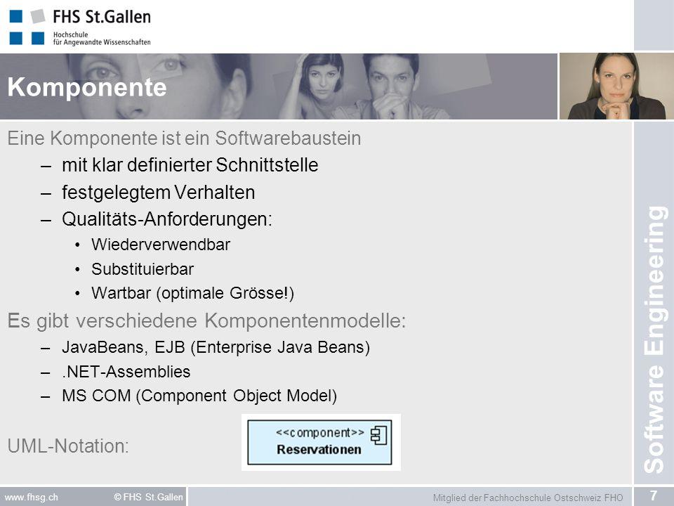 Mitglied der Fachhochschule Ostschweiz FHO 7 www.fhsg.ch © FHS St.Gallen Software Engineering Komponente Eine Komponente ist ein Softwarebaustein –mit