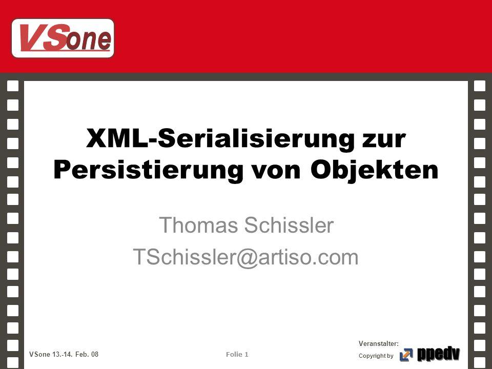VS one Veranstalter: VSone 13.-14. Feb. 08 Folie 1 Copyright by XML-Serialisierung zur Persistierung von Objekten Thomas Schissler TSchissler@artiso.c