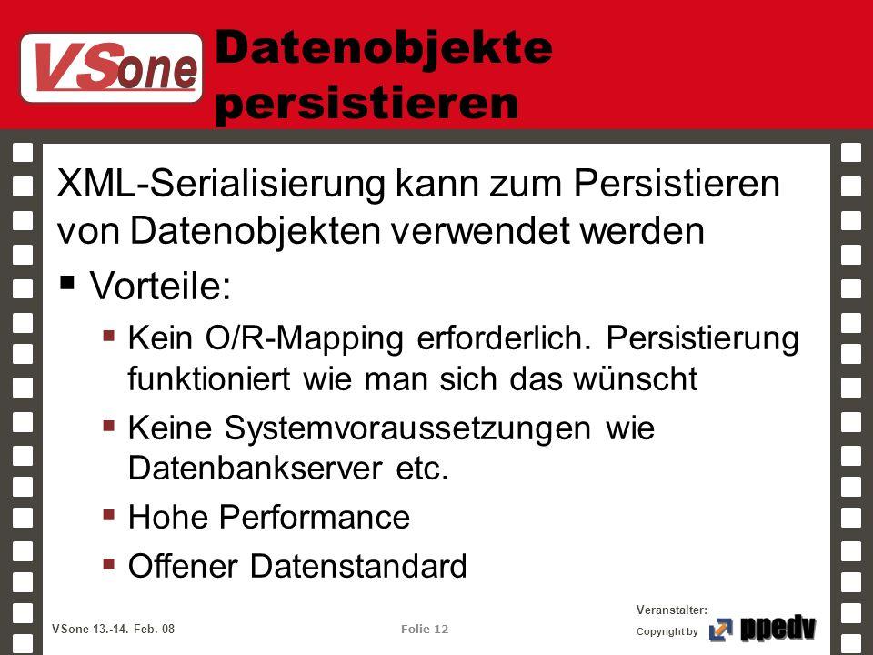 VS one Veranstalter: VSone 13.-14. Feb. 08 Folie 12 Copyright by Datenobjekte persistieren XML-Serialisierung kann zum Persistieren von Datenobjekten