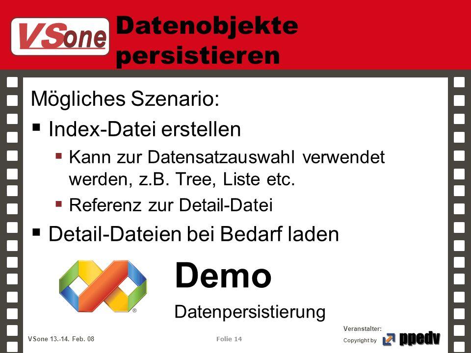 VS one Veranstalter: VSone 13.-14. Feb. 08 Folie 14 Copyright by Datenobjekte persistieren Mögliches Szenario: Index-Datei erstellen Kann zur Datensat