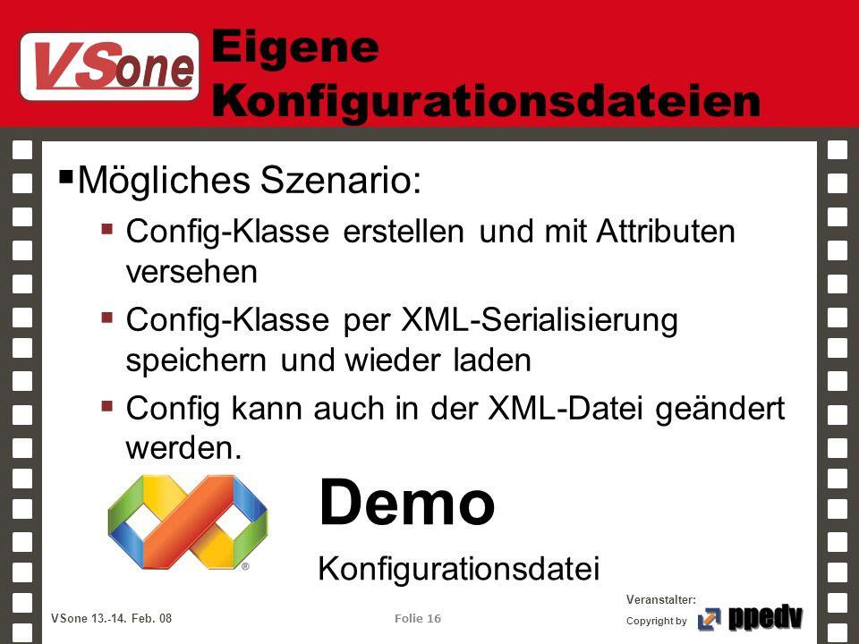 VS one Veranstalter: VSone 13.-14. Feb. 08 Folie 16 Copyright by Eigene Konfigurationsdateien Mögliches Szenario: Config-Klasse erstellen und mit Attr