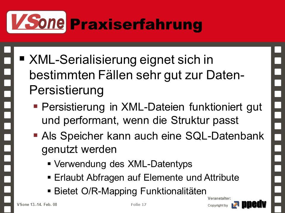 VS one Veranstalter: VSone 13.-14. Feb. 08 Folie 17 Copyright by Praxiserfahrung XML-Serialisierung eignet sich in bestimmten Fällen sehr gut zur Date