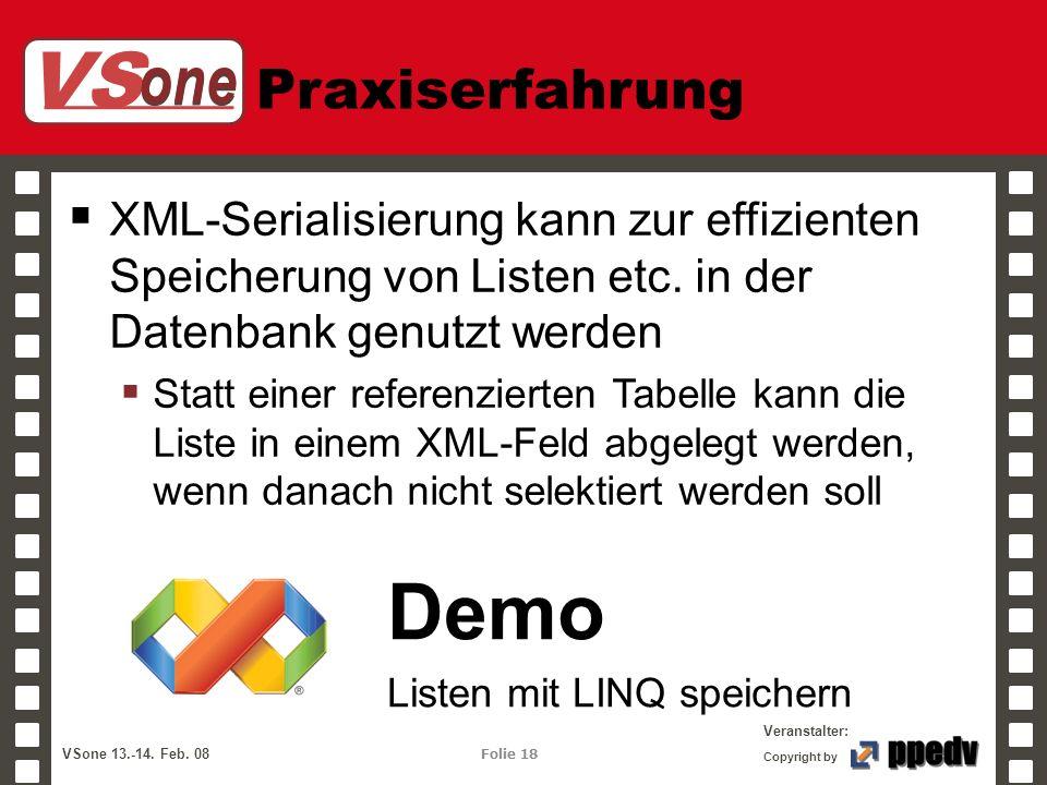 VS one Veranstalter: VSone 13.-14. Feb. 08 Folie 18 Copyright by Praxiserfahrung XML-Serialisierung kann zur effizienten Speicherung von Listen etc. i